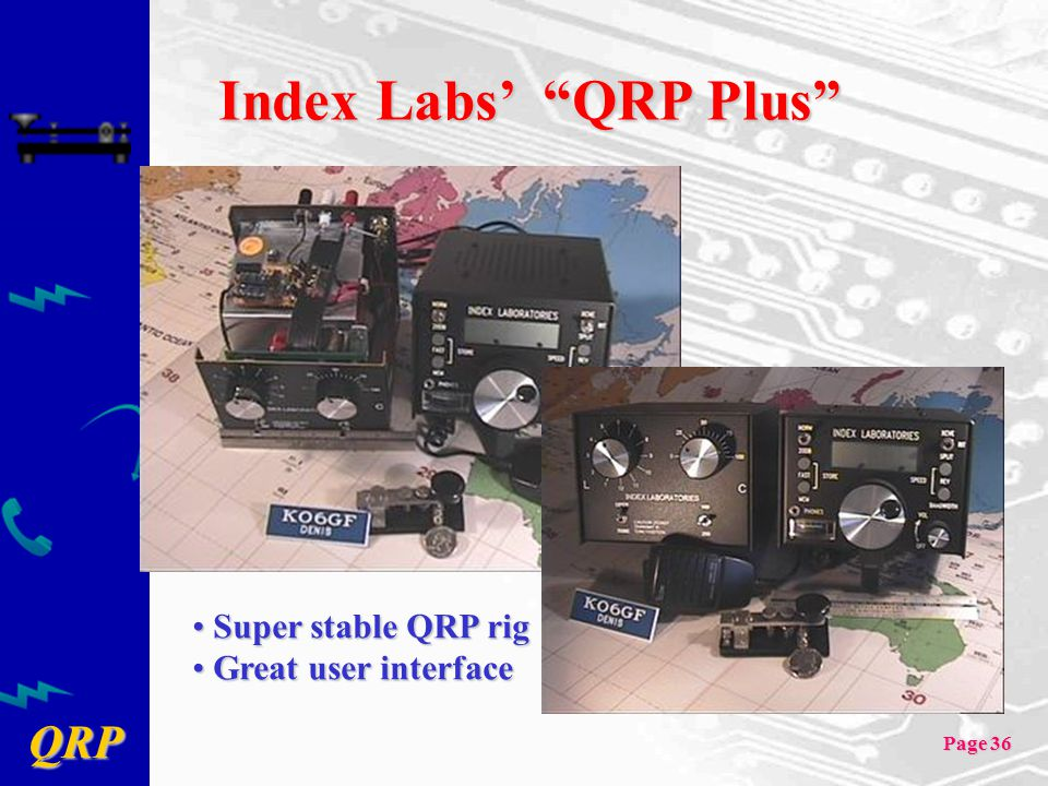 "QRP Page 36 Index Labs' ""QRP Plus"" Super stable QRP rig Super stable QRP rig Great user interface Great user interface"