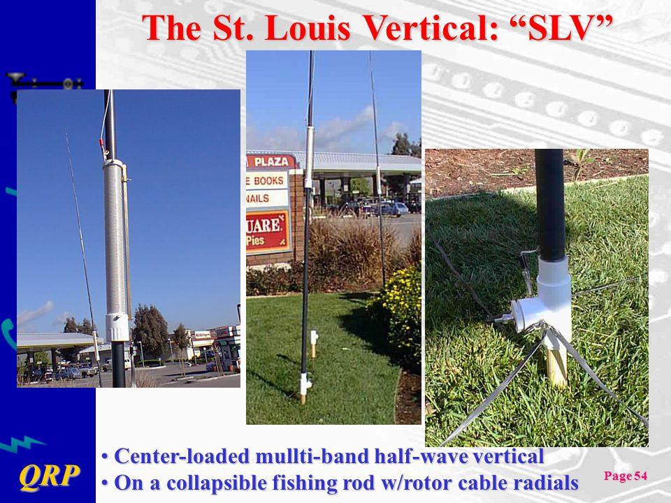 "QRP Page 54 The St. Louis Vertical: ""SLV"" Center-loaded mullti-band half-wave vertical Center-loaded mullti-band half-wave vertical On a collapsible f"