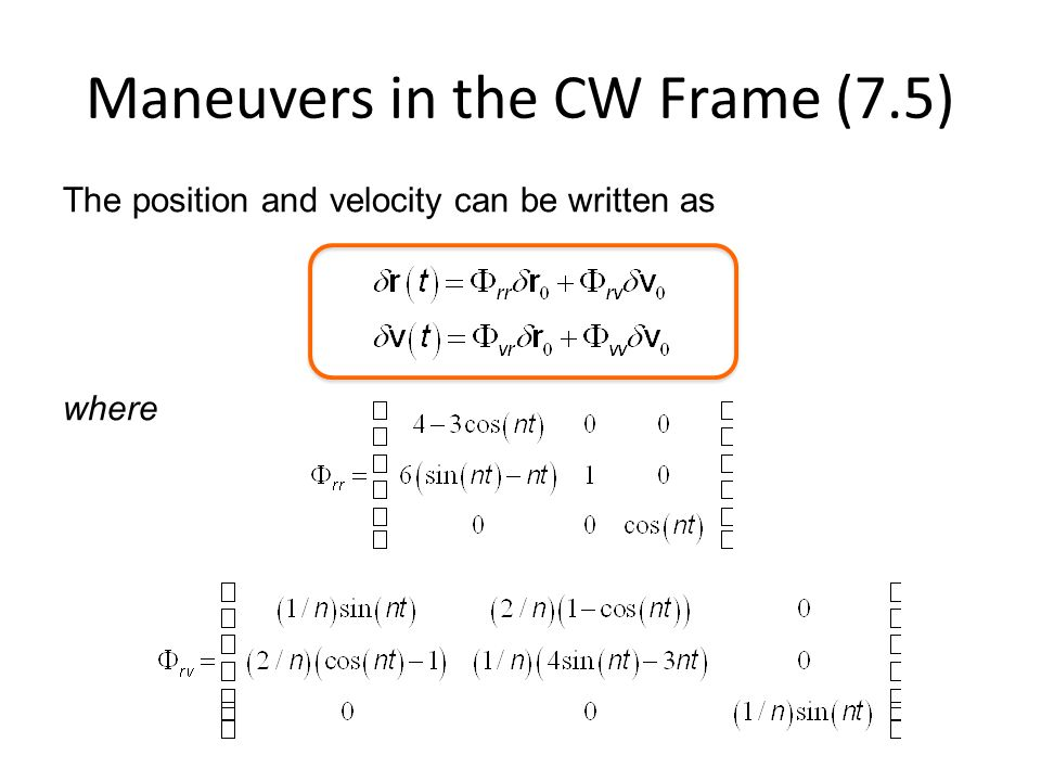 Maneuvers in the CW Frame (7.5) The position and velocity can be written as where