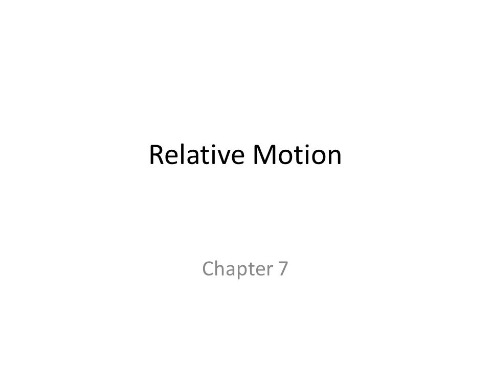 Relative Motion Chapter 7