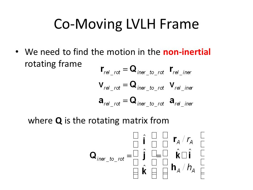 We need to find the motion in the non-inertial rotating frame where Q is the rotating matrix from Co-Moving LVLH Frame