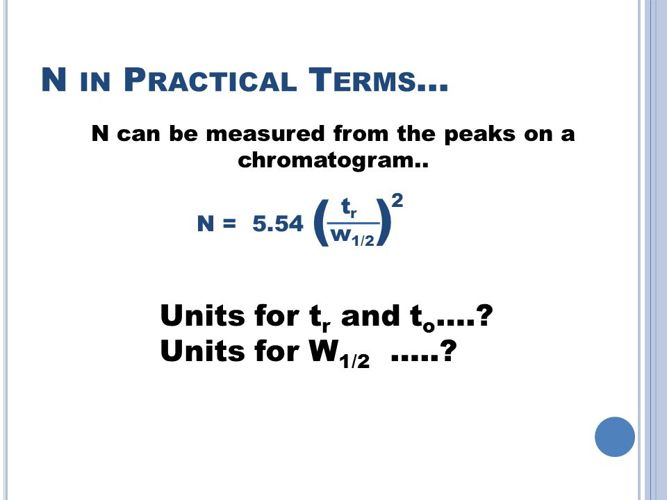 N IN P RACTICAL T ERMS...Units for t r and t o …..