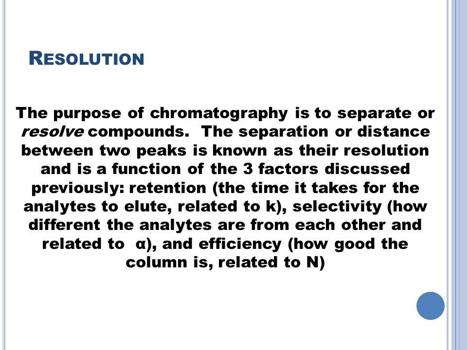 R ESOLUTION The purpose of chromatography is to separate or resolve compounds.