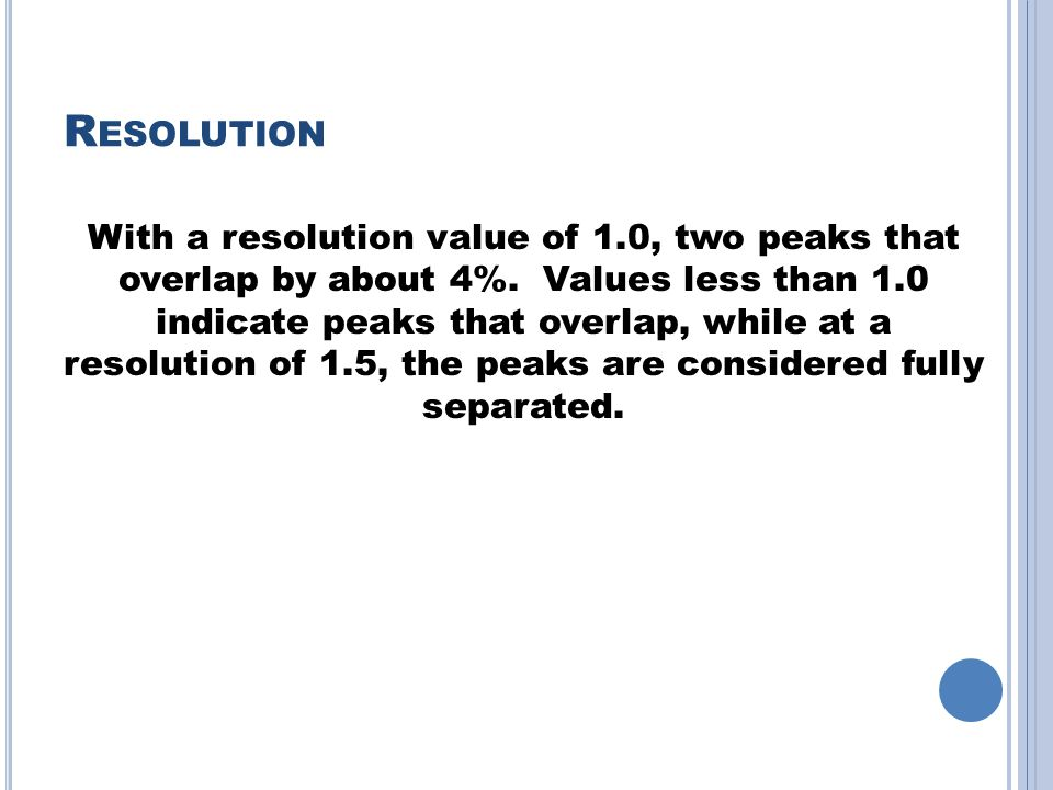 R ESOLUTION With a resolution value of 1.0, two peaks that overlap by about 4%.