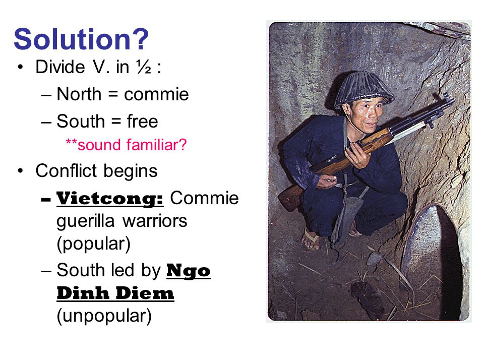 Solution. Divide V. in ½ : –North = commie –South = free **sound familiar.