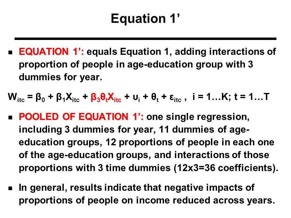 Equation 1' EQUATION 1': EQUATION 1': equals Equation 1, adding interactions of proportion of people in age-education group with 3 dummies for year.