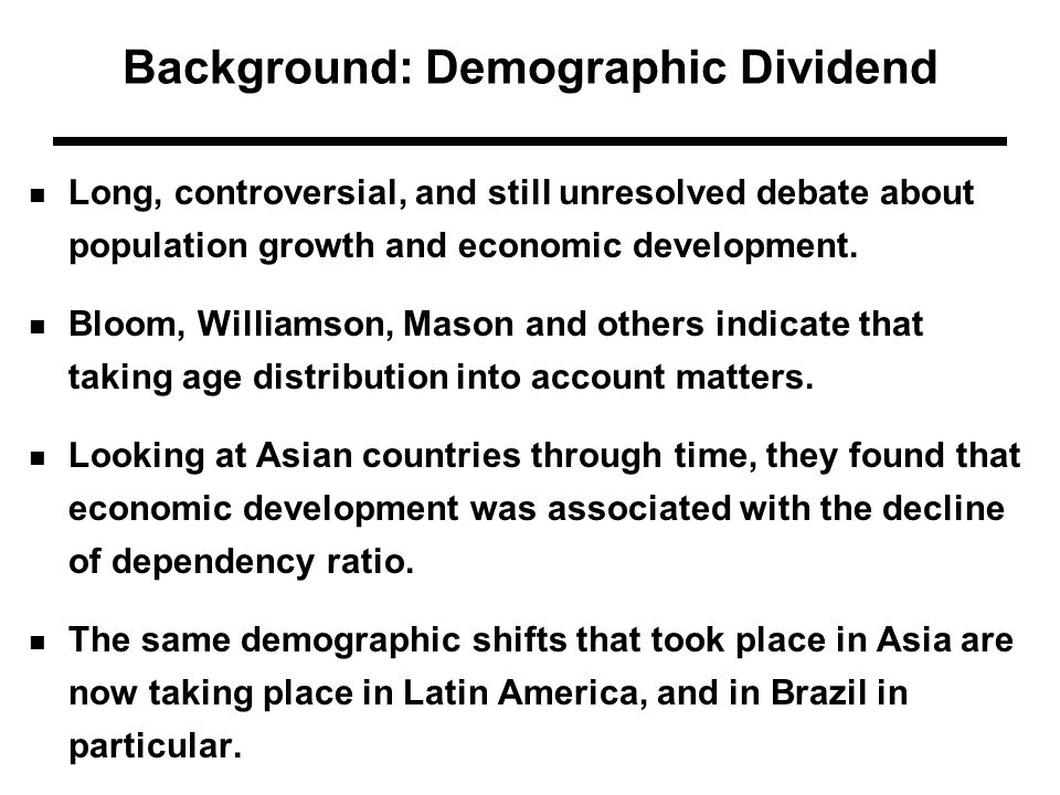 Background: Demographic Dividend Long, controversial, and still unresolved debate about population growth and economic development.