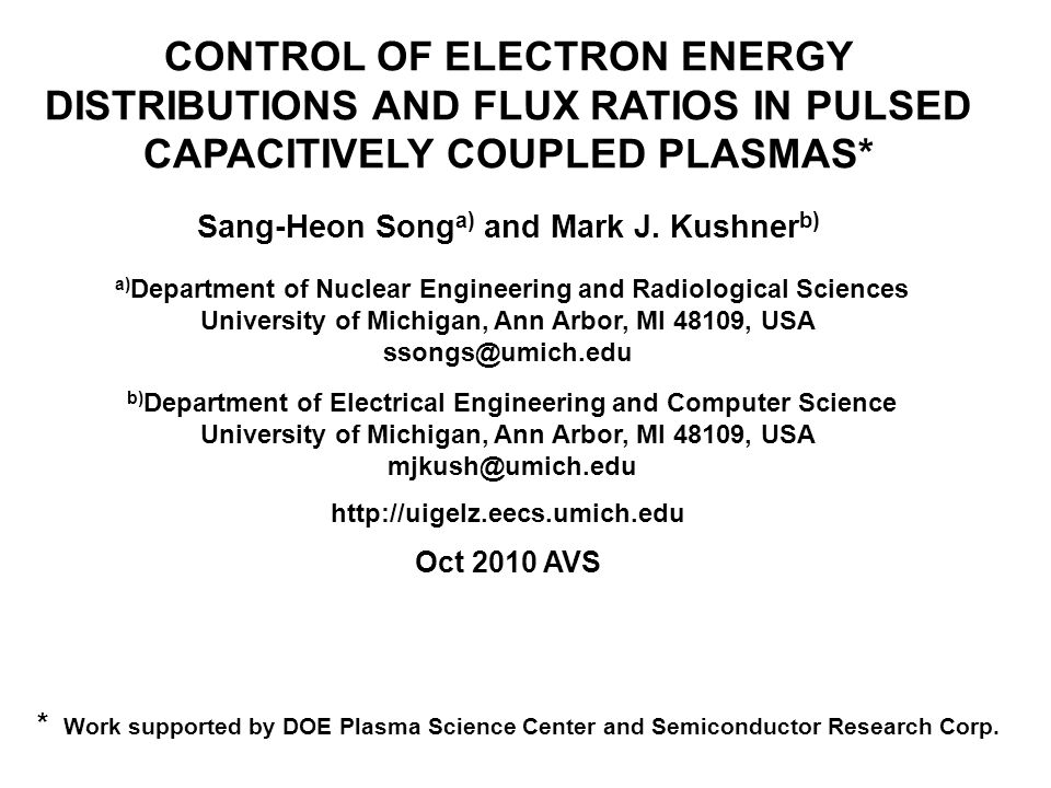 CONTROL OF ELECTRON ENERGY DISTRIBUTIONS AND FLUX RATIOS IN PULSED CAPACITIVELY COUPLED PLASMAS* Sang-Heon Song a) and Mark J.