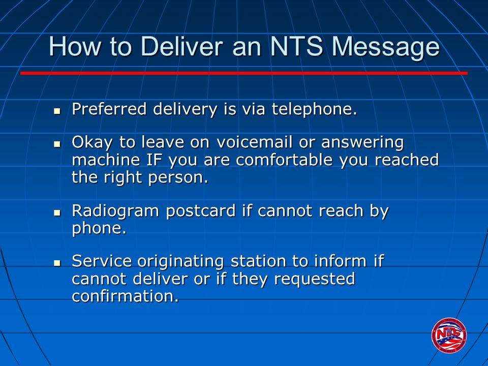 How to Deliver an NTS Message Preferred delivery is via telephone.