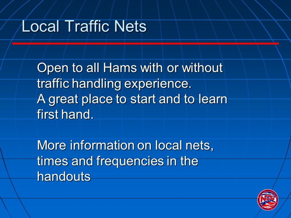 Local Traffic Nets Open to all Hams with or without traffic handling experience.