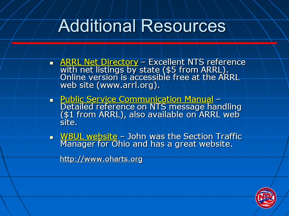 Additional Resources ARRL Net Directory – Excellent NTS reference with net listings by state ($5 from ARRL).