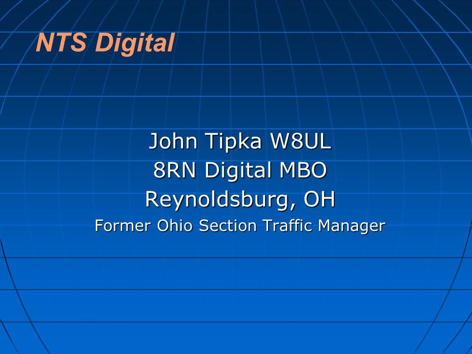 NTS Digital John Tipka W8UL 8RN Digital MBO Reynoldsburg, OH Former Ohio Section Traffic Manager
