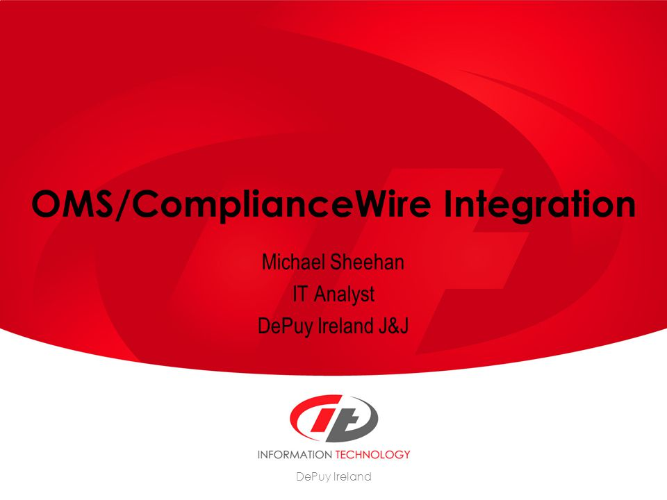 Confidential - Insert complete company name 2 Introduction Topics Evolution of ComplianceWire at DePuy Ireland What is OMS Project Objectives Delivery of the Project Results Conclusion Questions