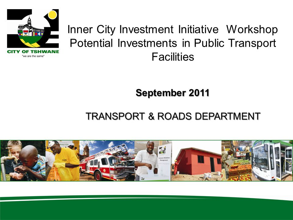Inner City Investment Initiative Workshop Potential Investments in Public Transport Facilities September 2011 TRANSPORT & ROADS DEPARTMENT