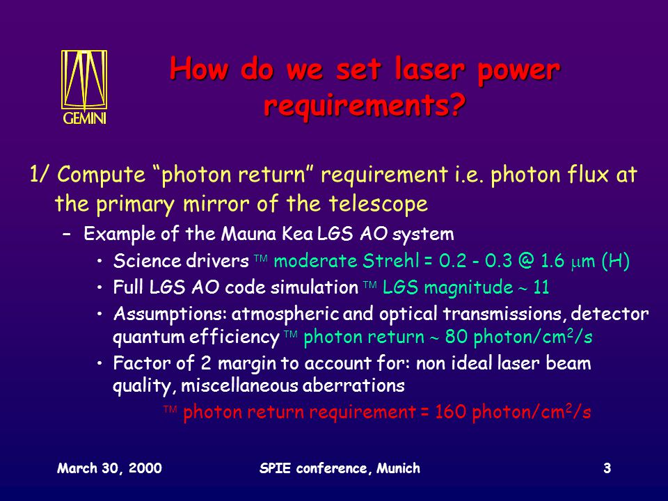 March 30, 2000SPIE conference, Munich3 How do we set laser power requirements.