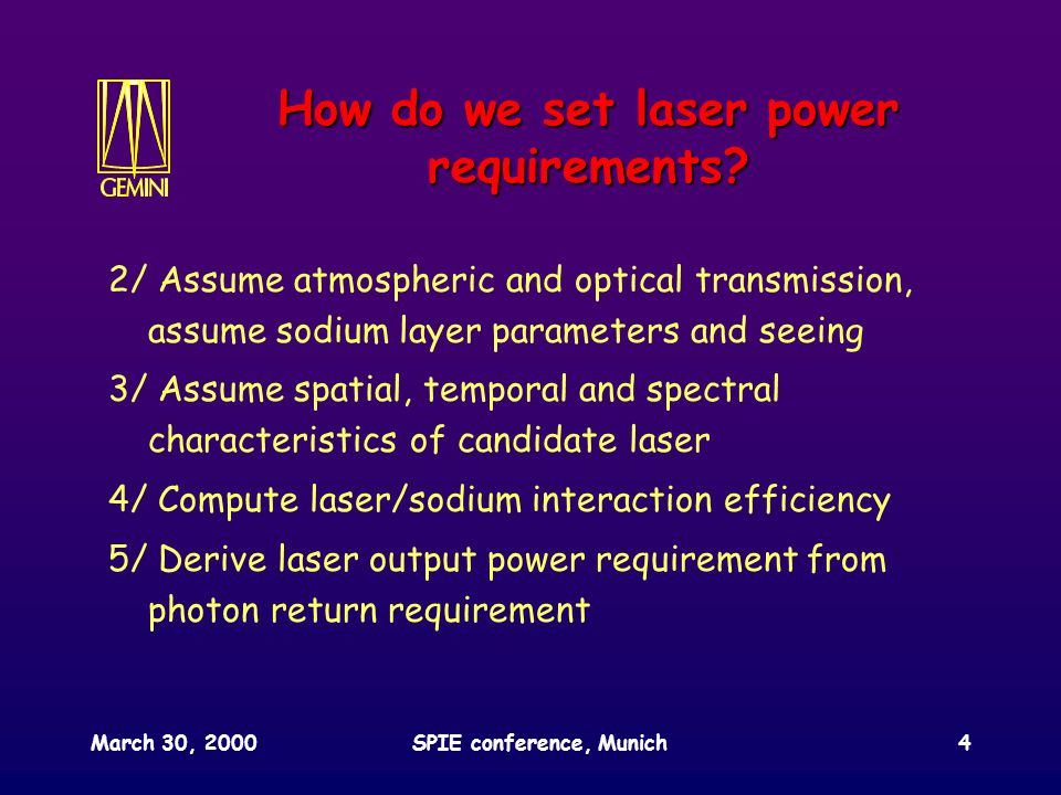 March 30, 2000SPIE conference, Munich4 How do we set laser power requirements.
