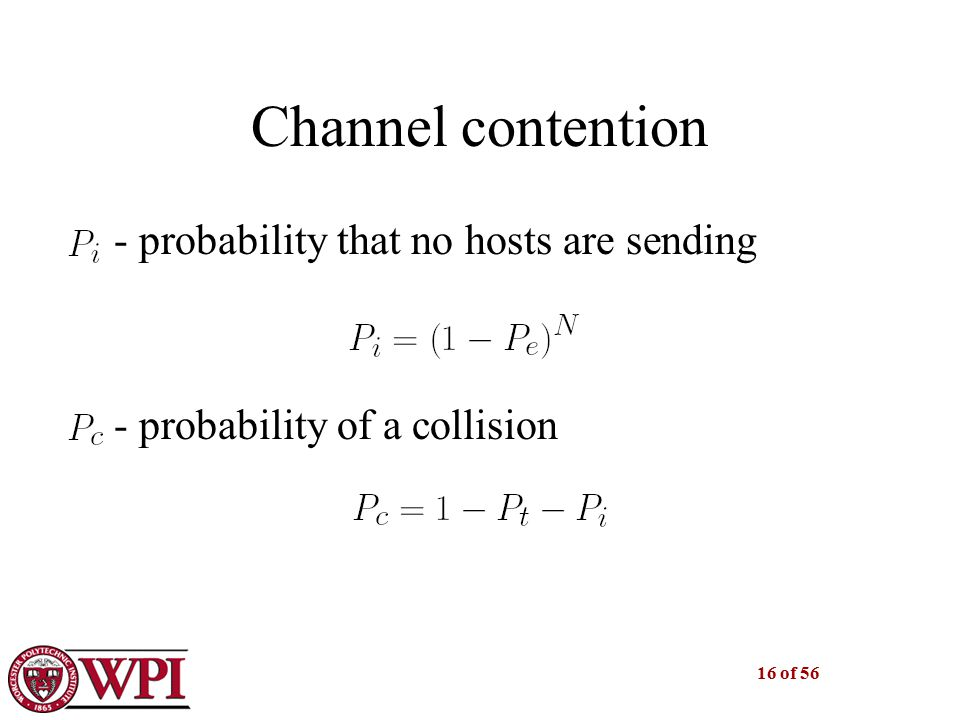 16 of 56 Channel contention - probability that no hosts are sending - probability of a collision