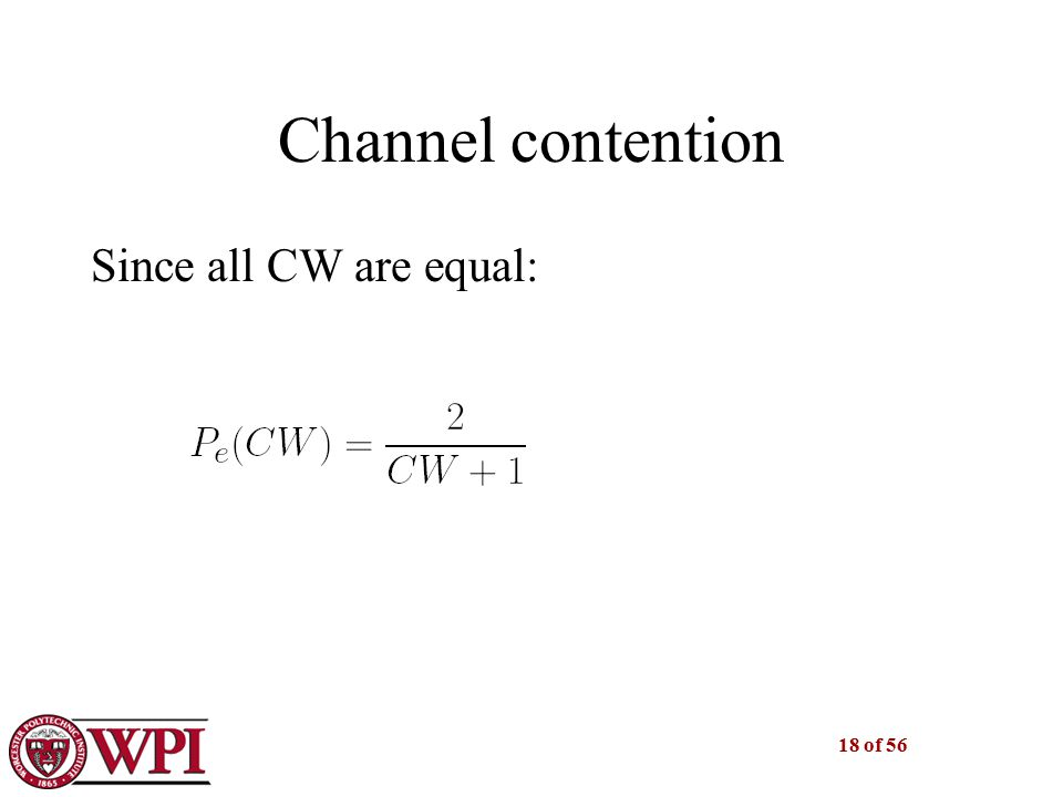 18 of 56 Channel contention Since all CW are equal: