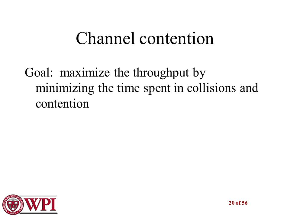 20 of 56 Channel contention Goal: maximize the throughput by minimizing the time spent in collisions and contention