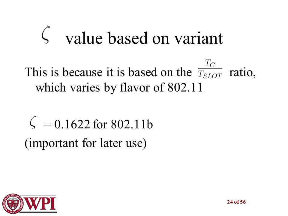 24 of 56 value based on variant This is because it is based on the ts/tc ratio, which varies by flavor of 802.11 = 0.1622 for 802.11b (important for later use)