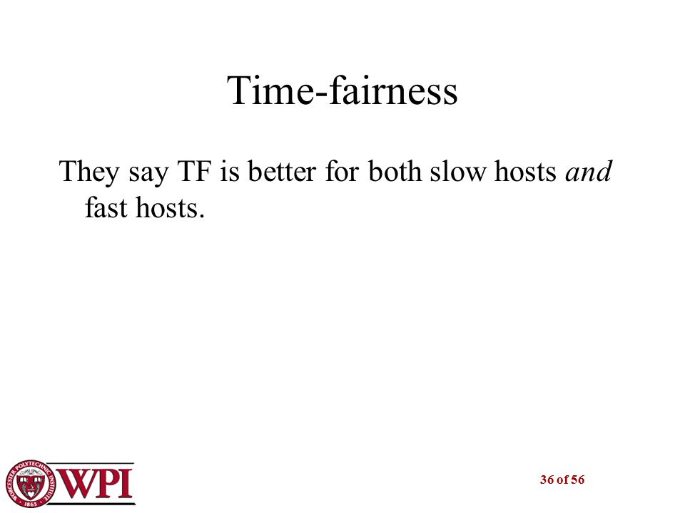 36 of 56 Time-fairness They say TF is better for both slow hosts and fast hosts.