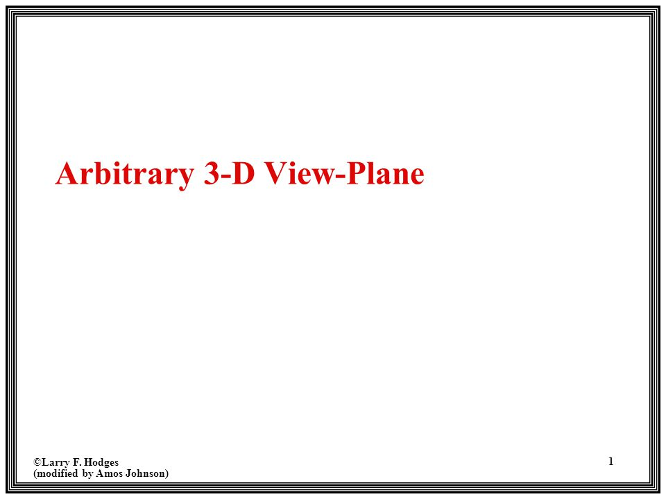 ©Larry F. Hodges (modified by Amos Johnson) 1 Arbitrary 3-D View-Plane