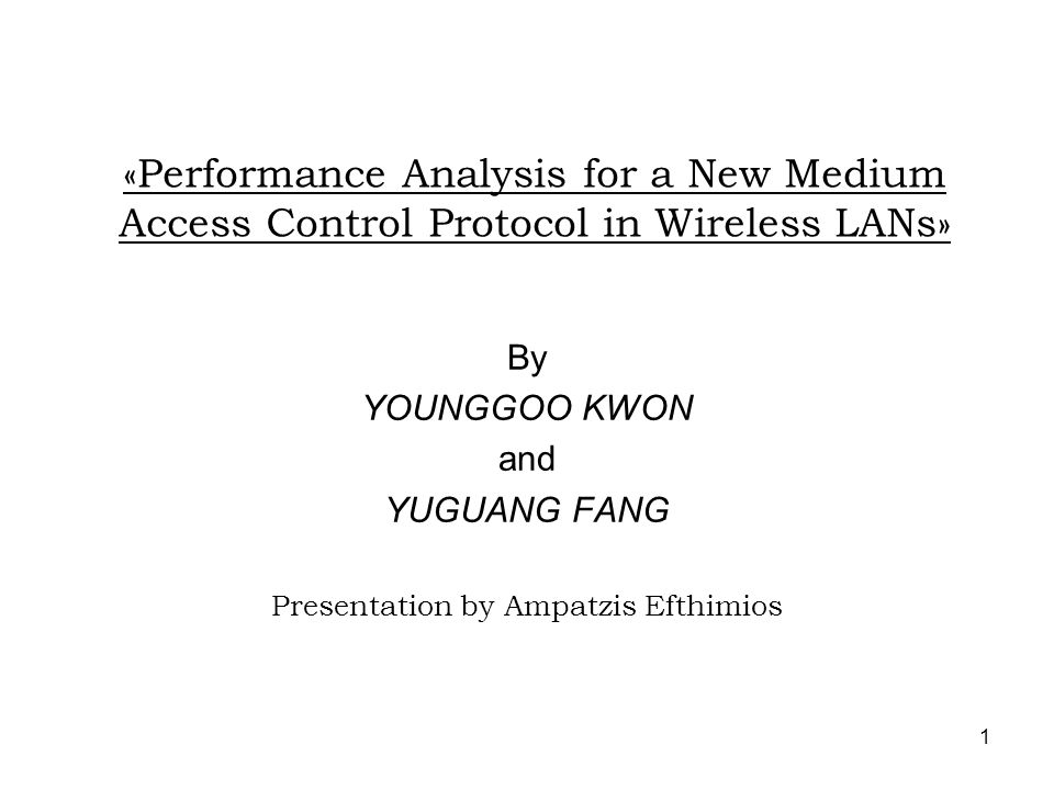 1 «Performance Analysis for a New Medium Access Control Protocol in Wireless LANs» By YOUNGGOO KWON and YUGUANG FANG Presentation by Ampatzis Efthimios