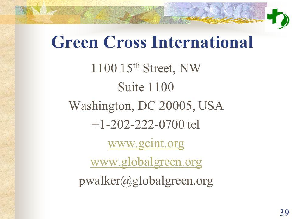 39 Green Cross International 1100 15 th Street, NW Suite 1100 Washington, DC 20005, USA +1-202-222-0700 tel www.gcint.org www.globalgreen.org pwalker@globalgreen.org