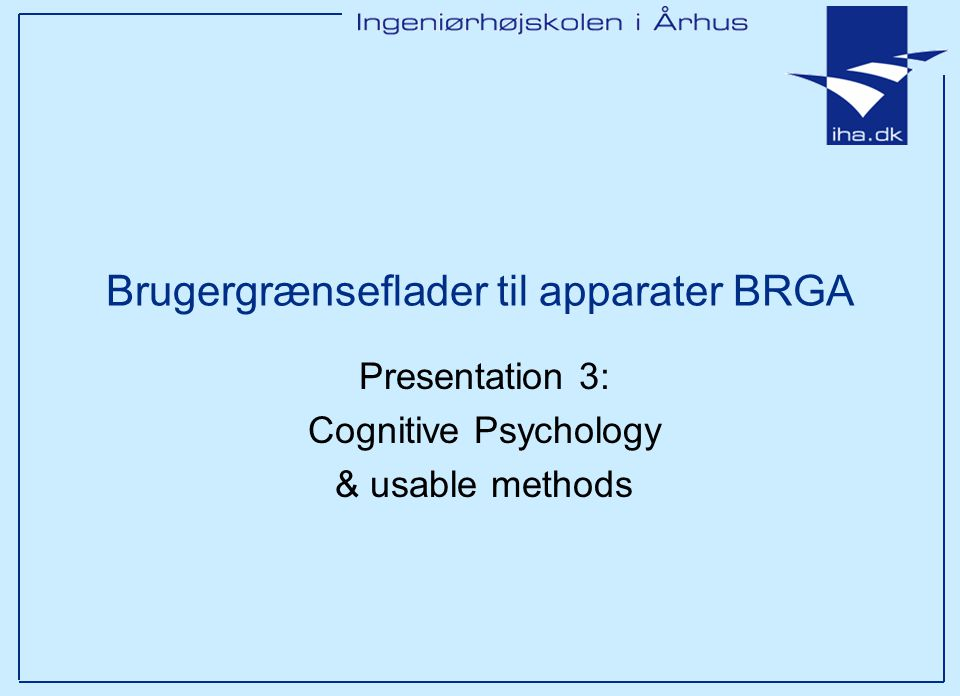 Brugergrænseflader til apparater BRGA Presentation 3: Cognitive Psychology & usable methods