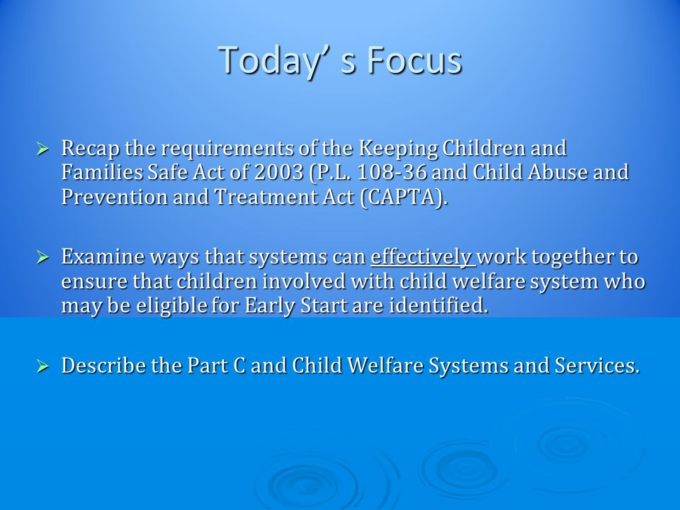 Today' s Objectives  Share the rationale for early developmental screening for children in Child Welfare.