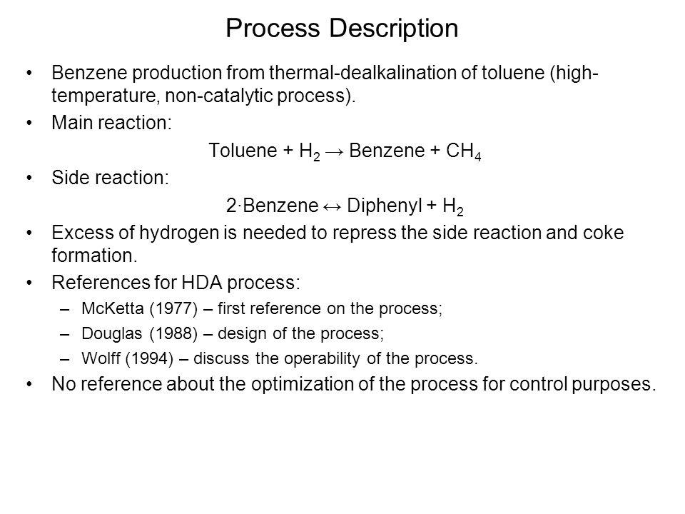 Process Description MixerFEHE FurnacePFR Quench Separator Compressor Cooler Stabilizer Benzene Column Toluene Column H 2 + CH 4 Toluene Benzene CH 4 Diphenyl Purge (H 2 + CH 4 )