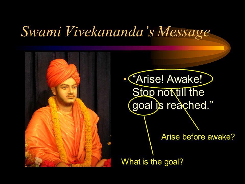 Swami Vivekananda's Message Arise.Awake. Stop not till the goal is reached. Arise before awake.