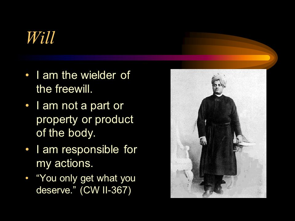 Will I am the wielder of the freewill.I am not a part or property or product of the body.