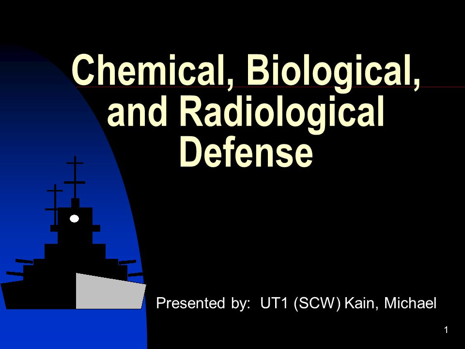1 Chemical, Biological, and Radiological Defense Presented by: UT1 (SCW) Kain, Michael
