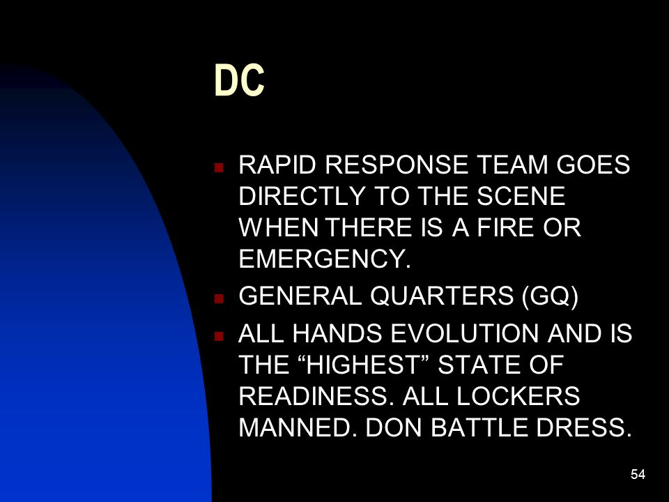 """54 DC RAPID RESPONSE TEAM GOES DIRECTLY TO THE SCENE WHEN THERE IS A FIRE OR EMERGENCY. GENERAL QUARTERS (GQ) ALL HANDS EVOLUTION AND IS THE """"HIGHEST"""""""