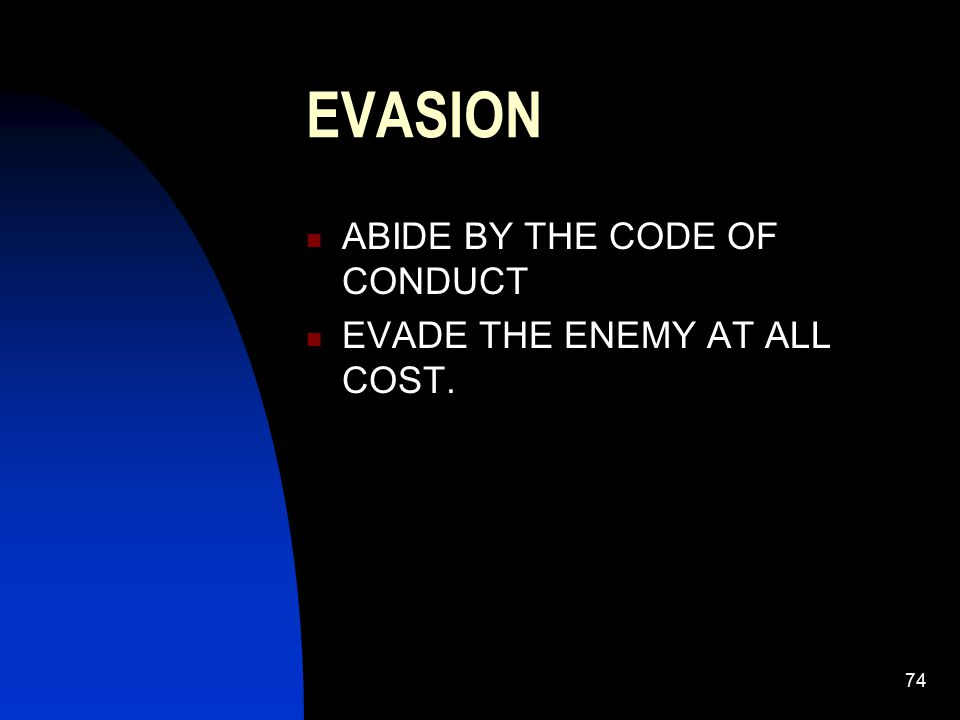 74 EVASION ABIDE BY THE CODE OF CONDUCT EVADE THE ENEMY AT ALL COST.