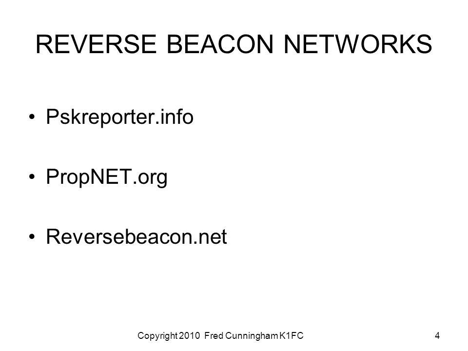 Copyright 2010 Fred Cunningham K1FC4 REVERSE BEACON NETWORKS Pskreporter.info PropNET.org Reversebeacon.net