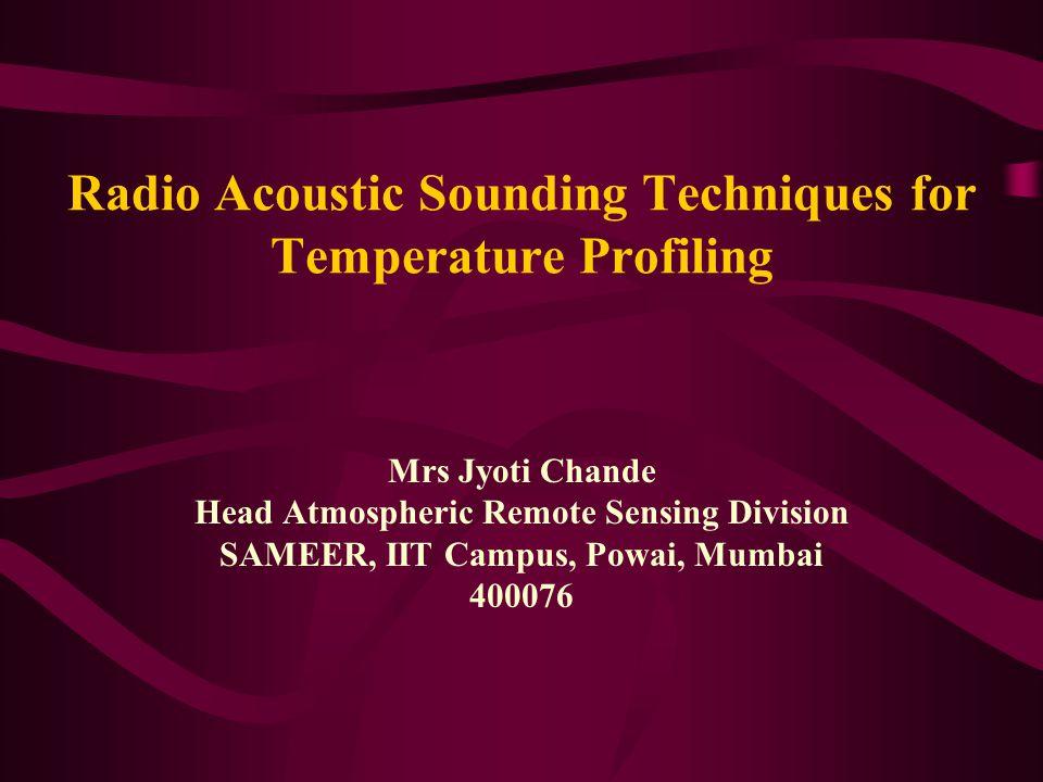 Radio Acoustic Sounding Techniques for Temperature Profiling Mrs Jyoti Chande Head Atmospheric Remote Sensing Division SAMEER, IIT Campus, Powai, Mumbai 400076