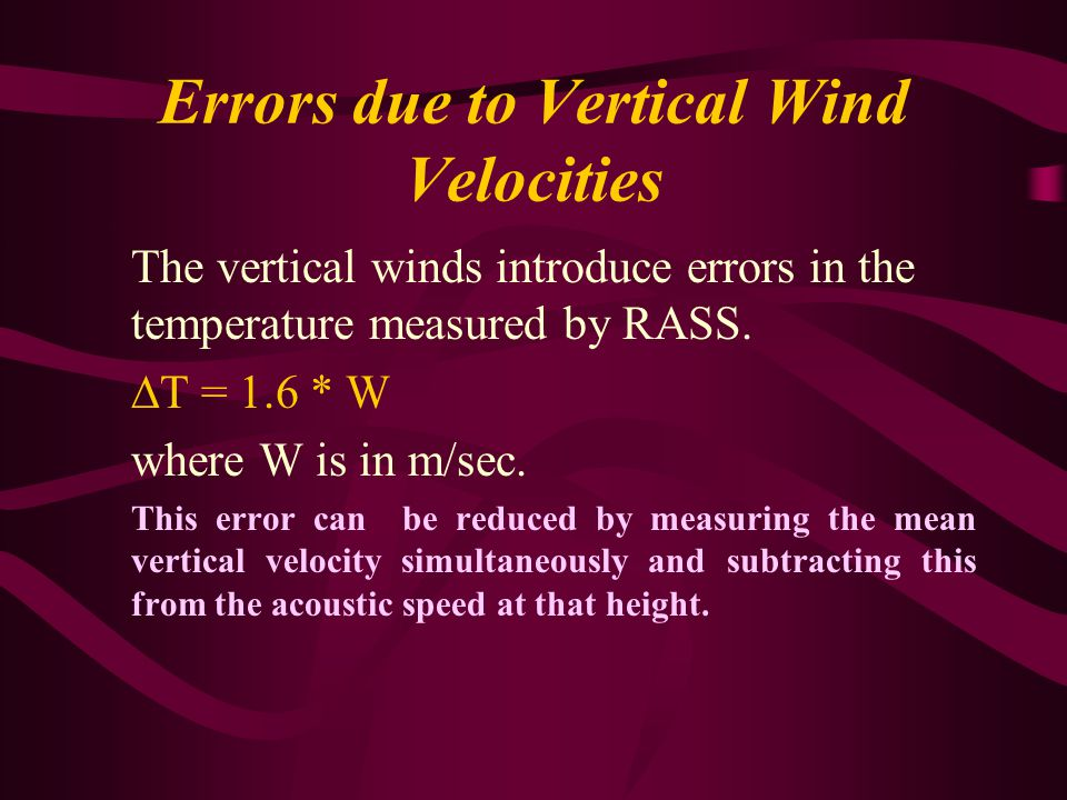 Errors due to Vertical Wind Velocities The vertical winds introduce errors in the temperature measured by RASS.