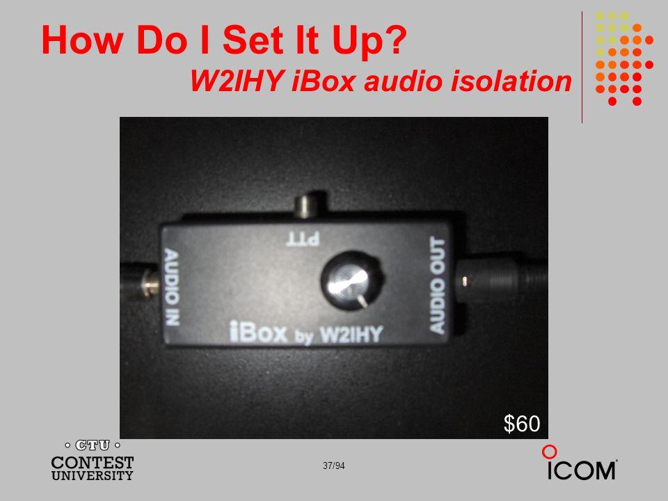37/94 How Do I Set It Up? W2IHY iBox audio isolation $60