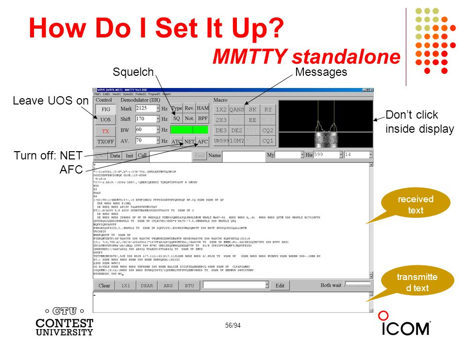 56/94 How Do I Set It Up? MMTTY standalone Leave UOS on Turn off: NET AFC Squelch Don't click inside display received text transmitte d text Messages