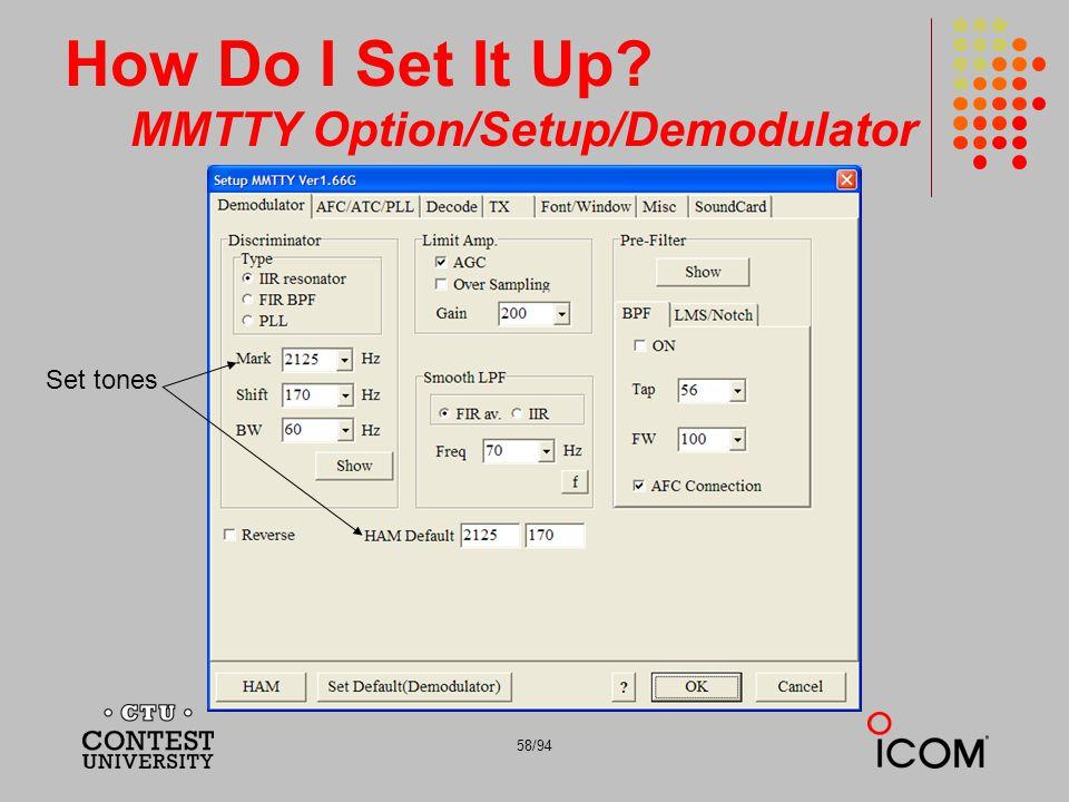 58/94 How Do I Set It Up? MMTTY Option/Setup/Demodulator Set tones