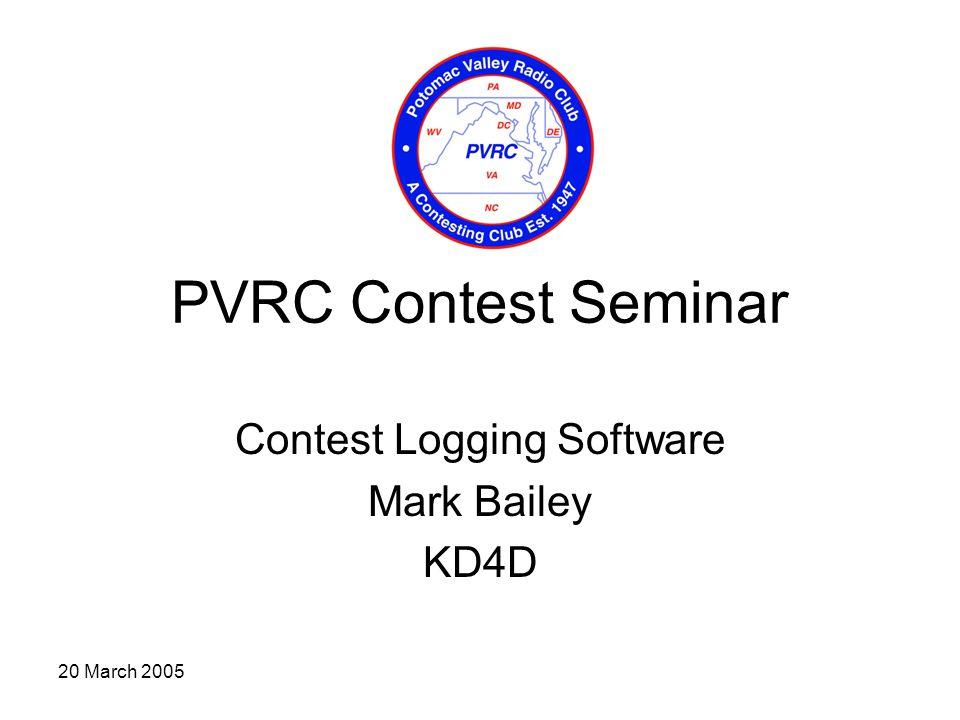 20 March 2005 PVRC Contest Seminar Contest Logging Software Mark Bailey KD4D