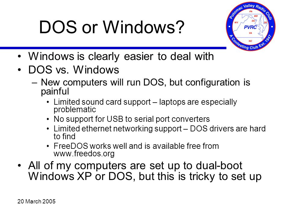 20 March 2005 DOS or Windows. Windows is clearly easier to deal with DOS vs.