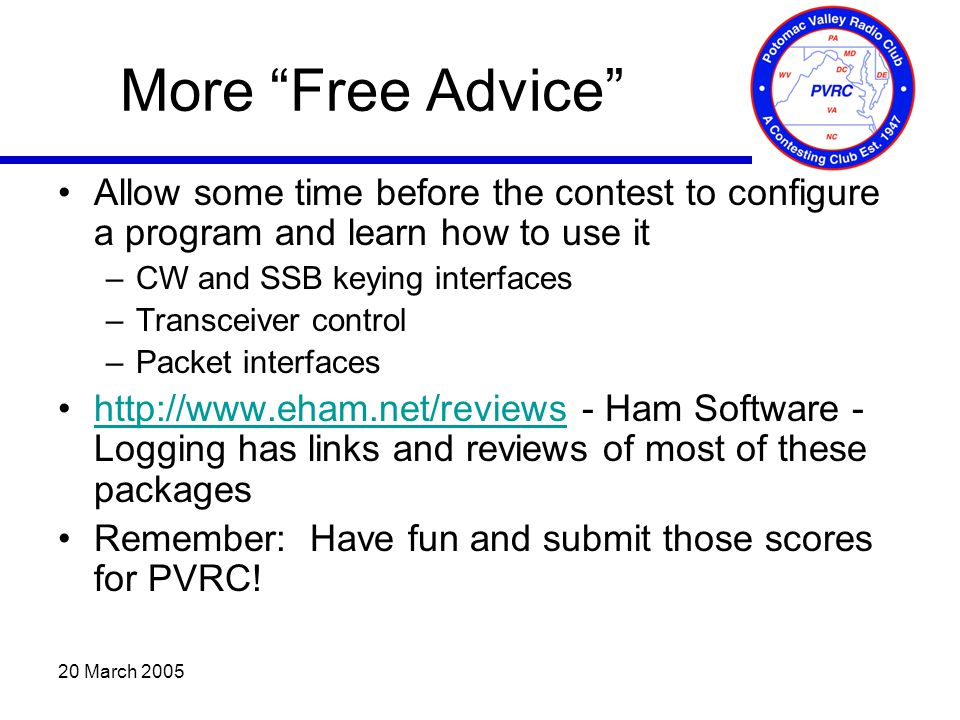 """20 March 2005 More """"Free Advice"""" Allow some time before the contest to configure a program and learn how to use it –CW and SSB keying interfaces –Tran"""