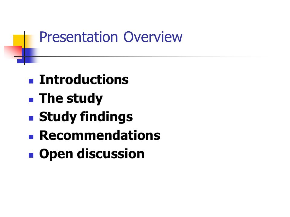 Presentation Overview Introductions The study Study findings Recommendations Open discussion