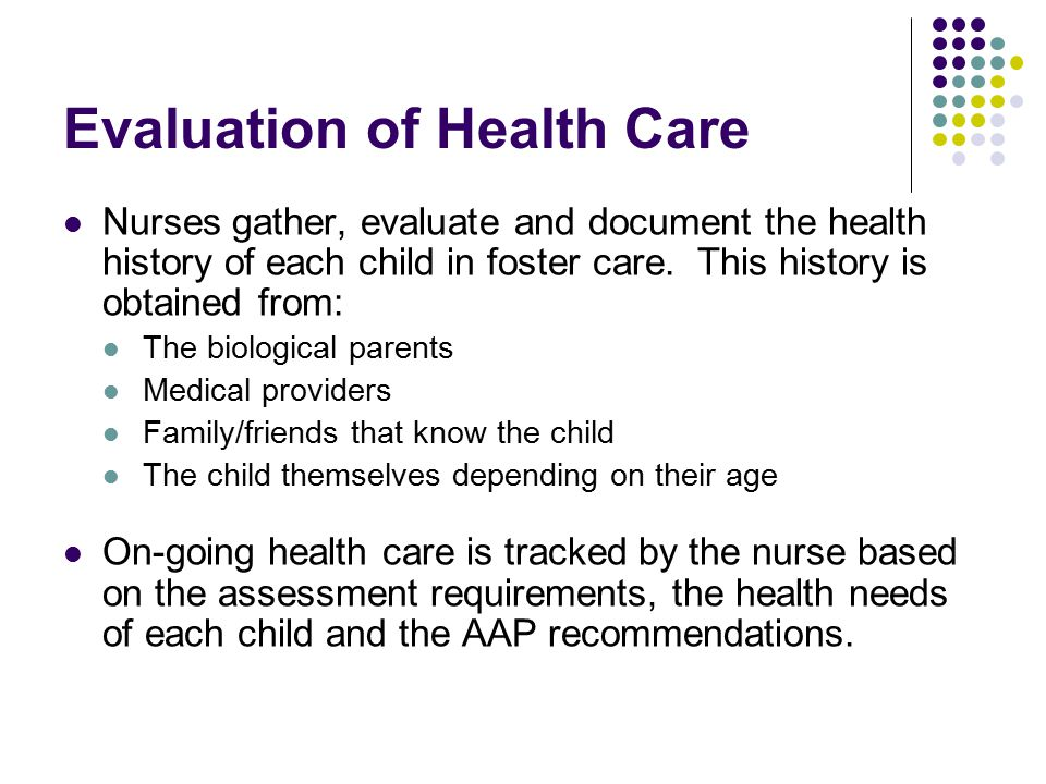 Evaluation of Health Care Nurses gather, evaluate and document the health history of each child in foster care.