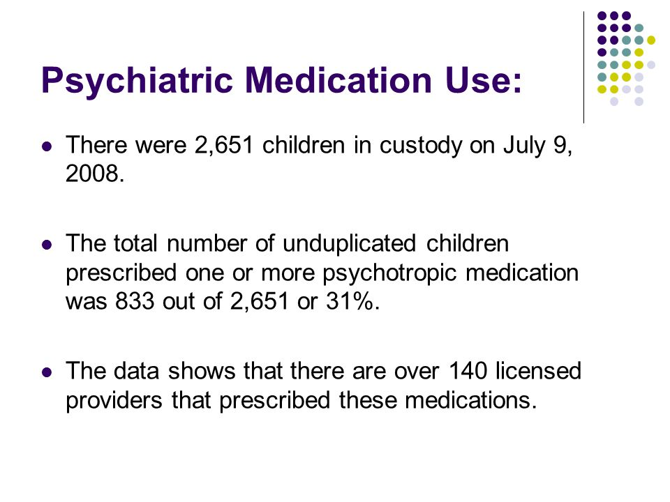 Psychiatric Medication Use: There were 2,651 children in custody on July 9, 2008.