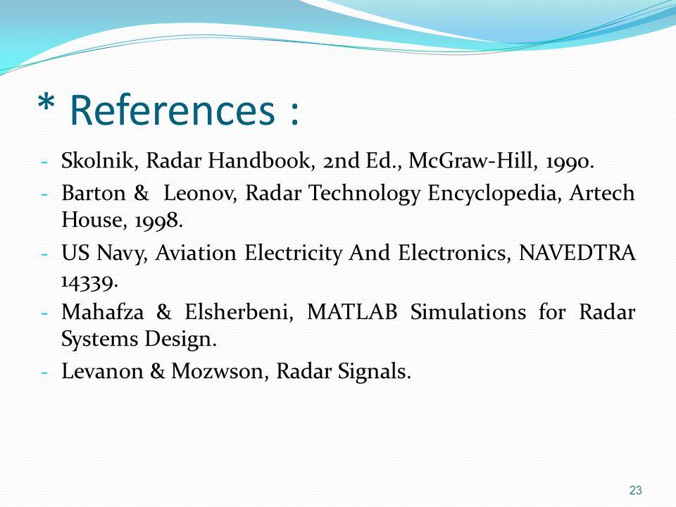 * References : - Skolnik, Radar Handbook, 2nd Ed., McGraw-Hill, 1990.