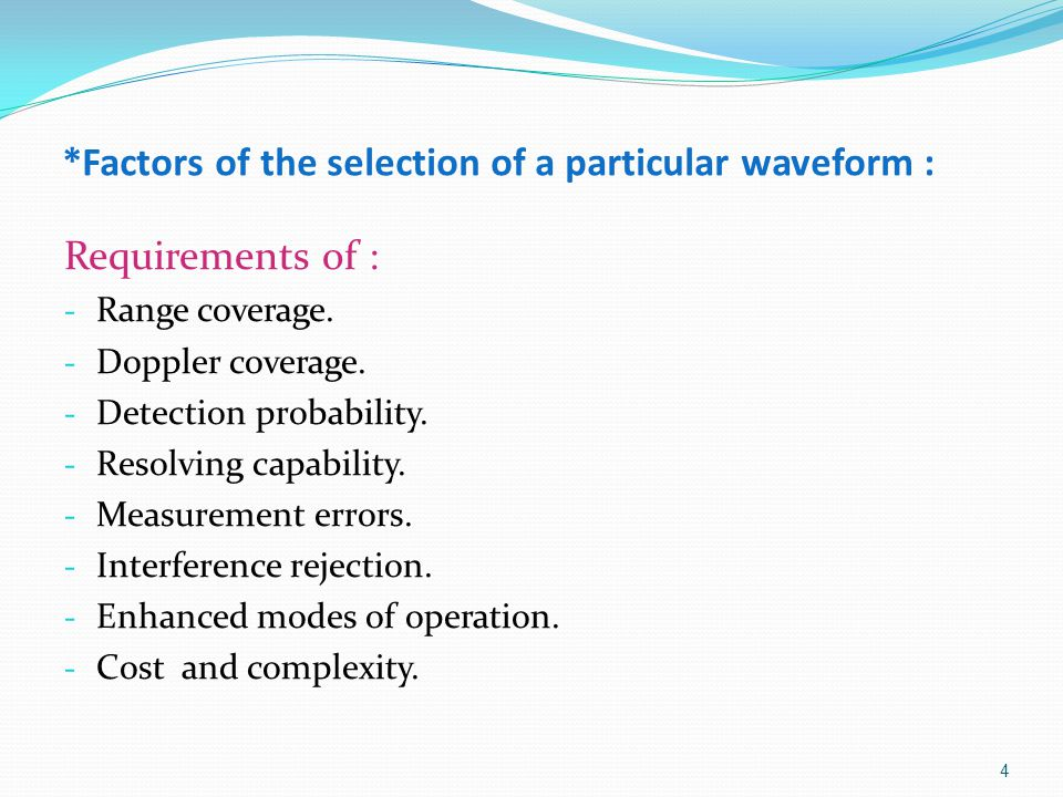 *Factors of the selection of a particular waveform : Requirements of : - Range coverage. - Doppler coverage. - Detection probability. - Resolving capa